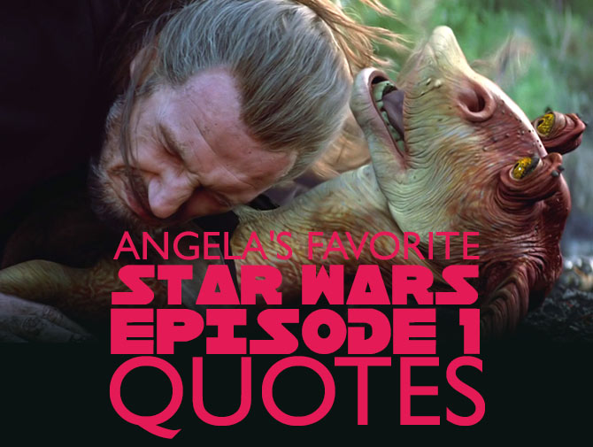Angela's Favorite Star Wars Episode 1 Quotes