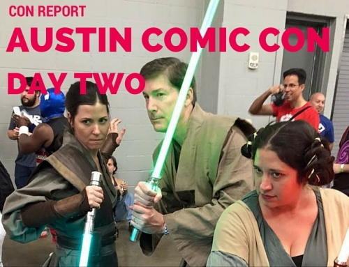 Con Report | Austin Comic Con – Part Two