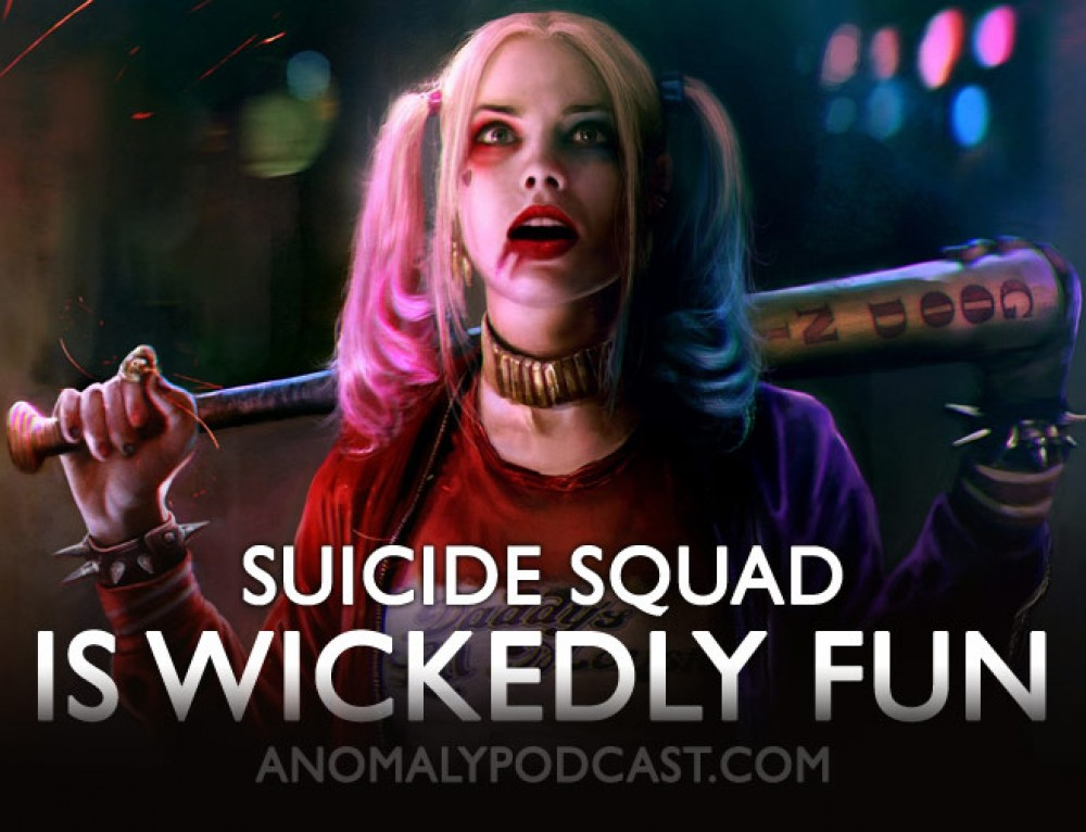 Suicide Squad is Wickedly Fun | Anomaly Podcast