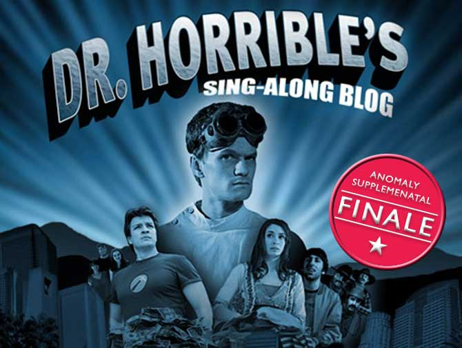 Anomaly Supplemental | Dr. Horrible's Sing-Along Blog (Finale!)
